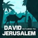 David Returns to Jerusalem: A Bible Story by Pray.com, Pray.Com
