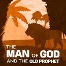 Man of God and the Old Prophet: A Bible Story by Pray.com, Pray.Com