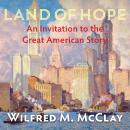 Land of Hope: An Invitation to the Great American Story, Wilfred M. Mcclay