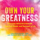 Own Your Greatness: Overcome Impostor Syndrome, Beat Self-Doubt, and Succeed in Life Audiobook