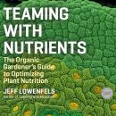 Teaming With Nutrients: The Organic Gardener's Guide to Optimizing Plant Nutrition Audiobook