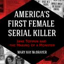 America's First Female Serial Killer: Jane Toppan and the Making of a Monster Audiobook