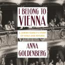 I Belong to Vienna: A Jewish Family's Story of Exile and Return Audiobook