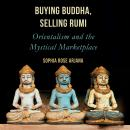 Buying Buddha, Selling Rumi: Orientalism and the Mystical Marketplace Audiobook