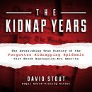 The Kidnap Years: The Astonishing True History of the Forgotten Kidnapping Epidemic That Shook Depre Audiobook