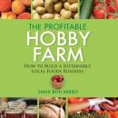The Profitable Hobby Farm: How to Build a Sustainable Local Foods Business Audiobook