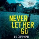 Never Let Her Go Audiobook