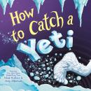 How to Catch a Yeti Audiobook