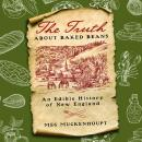 Truth about Baked Beans: An Edible History of New England, Meg Muckenhoupt