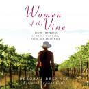 Women of the Vine: Inside the World of Women Who Make, Taste, and Enjoy Wine Audiobook