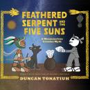 Feathered Serpent and the Five Suns: A Mesoamerican Creation Myth Audiobook