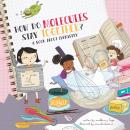How Do Molecules Stay Together?: A Book About Chemistry, Madeline J. Hayes