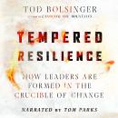 Tempered Resilience: How Leaders Are Formed in the Crucible of Change Audiobook