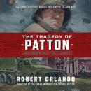 Tragedy of Patton: A Soldier's Date with Destiny, Robert Orlando