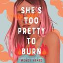She's Too Pretty to Burn Audiobook