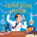 A Super Sticky Mistake: The Story of How Harry Coover Accidentally Invented Super Glue! Audiobook