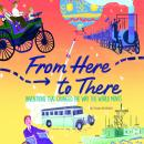 From Here to There: Inventions That Changed the Way the World Moves Audiobook
