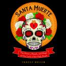 Santa Muerte: The History, Rituals, and Magic of Our Lady of the Holy Death Audiobook