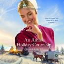 An Amish Holiday Courtship Audiobook