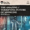 The Amazing / Terrifying Future of Medicine Audiobook