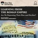 Learning From the Roman Empire: Are We Repeating Their Rise and Decline? Audiobook