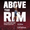 Above the Rim: How Elgin Baylor Changed Basketball Audiobook