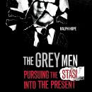The Grey Men: Pursuing the Stasi into the Present Audiobook