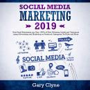 Social Media Marketing 2019: How Small Businesses can Gain 1000's of New Followers, Leads and Custom Audiobook