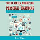Social Media Marketing and Personal Branding Bible: The Practical Guide to Rapidly Growing your Busi Audiobook