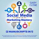Social Media Marketing Mastery (2 Manuscripts in 1): The Ultimate Practical Guide to Marketing, Adve Audiobook