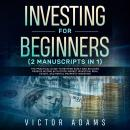 Investing for Beginners (2 Manuscripts in 1): The Practical Guide to Retiring Early and Building Pas Audiobook