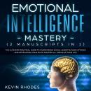 Emotional Intelligence Mastery (2 Manuscripts in 1): The Ultimate Practical Guide to Overcoming Soci Audiobook