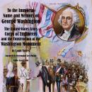 'To the Immortal Name and Memory of George Washington' - The United States Army Corps of Engineers a Audiobook