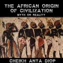 African Origin of Civilization - The Myth or Reality Audiobook