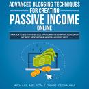 Advanced Blogging Techniques for Creating Passive Income Online: Learn How To Build a Profitable Blo Audiobook