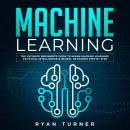 Machine Learning The Ultimate Beginner's Guide to Learn Machine Learning, Artificial Intelligence &  Audiobook