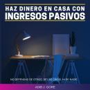 Haz dinero en casa con ingresos pasivos. No dependas de otros. Delas crisis. Ni de nadie Audiobook