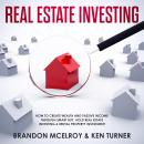 Real Estate Investing: How to Create Wealth and Passive Income Through Smart Buy, Hold Real Estate I Audiobook