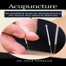 Acupuncture: The Simplified Guide for Healing Diseases The natural Way (Natural Medicine) Audiobook