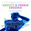 Anxiety & Phobia Crushed: The Summarized Approach to Combat Anxiety and Regain your Life Audiobook