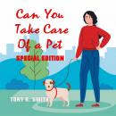 Can You Take care of a Pet? (Special Edition), Tony R. Smith