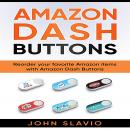 Amazon Dash Buttons: Reorder Your Favorite Amazon Items with Amazon Dash Buttons Audiobook