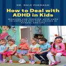 How to Deal with ADHD in Kids: Working and Thriving with ADHD to Empower Kids for Success in School  Audiobook
