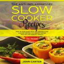 The Anti-Inflammatory Slow Cooker Recipes: Step by Step Guide With 130+ Proven Slow Cooking Recipes  Audiobook