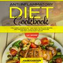 Anti Inflammatory Diet Cookbook: The 3 Week Action Plan – 120+ Easy to Follow Recipes and Proven Mea Audiobook