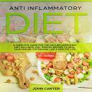Anti Inflammatory Diet: A Complete Guide for the Anti Inflammatory Diet Including 250+ proven recipe Audiobook