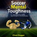 Soccer Mental Toughness: Soccer Coaching to Improve Mental Strength for a Winning Mentality Audiobook