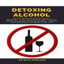 Detoxing Alcohol :  Recovery Guide For Controlling Alcohol Addiction, Discovering Happiness, Finding Audiobook