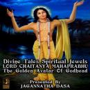 Divine Tales Spiritual Jewels - Lord Chaitanya mahaprabhu The Golden Avatar Of Godhead Audiobook