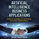 Artificial Intelligence Business Applications: Artificial Intelligence Marketing and Sales Applicati Audiobook
